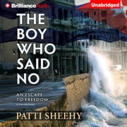 Boy Who Said No, The - An Escape To Freedom audiobook by Patti Sheehy
