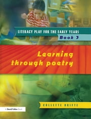 Literacy Play for the Early Years Book 3 - Learning Through Poetry ebook by Collette Drifte