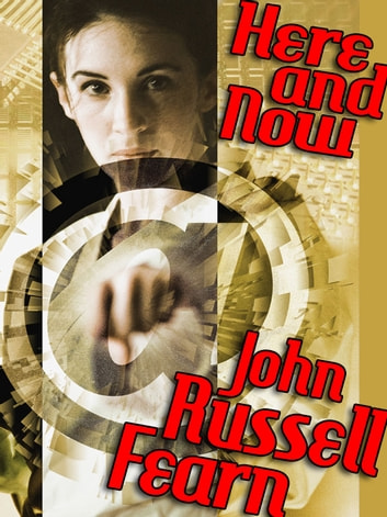 Here and Now - A Science Fiction Novel ebook by John Russell Fearn