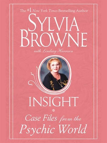 Insight - Case Files From The Psychic World eBook by Sylvia Browne