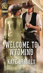 Welcome To Wyoming ebook by Kate Bridges
