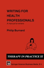 Writing for Health Professionals - A Manual for Writers ebook by Philip Burnard
