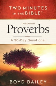 Two Minutes in the Bible™ Through Proverbs - A 90-Day Devotional ebook by Boyd Bailey