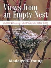 Views from an Empty Nest - Award-Winning Tales Written after Fifty ebook by Madelyn F. Young