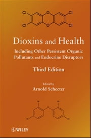 Dioxins and Health Including Other Persistent Organic Pollutants and Endocrine Disruptors ebook by Arnold Schecter