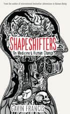 Shapeshifters - On Medicine & Human Change ebook by Gavin Francis