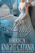 How to Care for a Lady ebook by Jerrica Knight-Catania