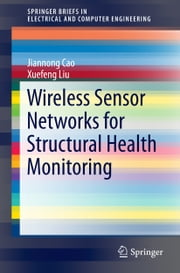 Wireless Sensor Networks for Structural Health Monitoring ebook by Jiannong Cao,Xuefeng Liu