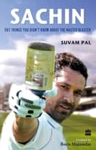 Sachin : 501 Things You Didn't Know About The Master Blaster ebook by Suvam Pal