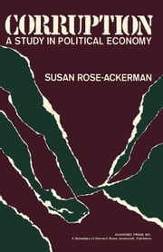 Corruption: A Study in Political Economy ebook by Rose-Ackerman, Susan