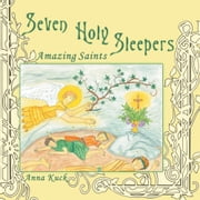 Seven Holy Sleepers - Amazing Saints ebook by Anna Kuck
