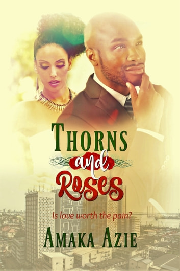 Thorns and Roses ebook by Amaka Azie