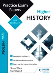 Higher History: Practice Papers for SQA Exams ebook by Simon Wood, Claire Wood