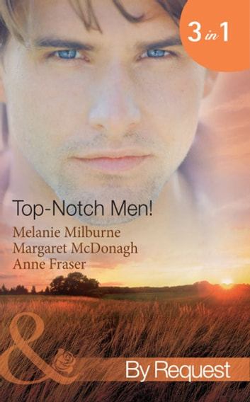 Top-Notch Men!: In Her Boss's Special Care (Top-Notch Docs, Book 3) / A Doctor Worth Waiting For (Top-Notch Docs, Book 5) / Dr Campbell's Secret Son (Top-Notch Docs, Book 6) (Mills & Boon By Request) ebook by Melanie Milburne,Margaret McDonagh,Anne Fraser