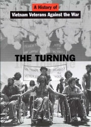 The Turning - A History of Vietnam Veterans Against the War ebook by Andrew E. Hunt