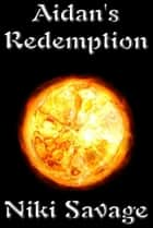 Aidan's Redemption ebook by Niki Savage
