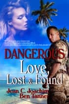 Dangerous Love Lost & Found ebook by Jean Joachim