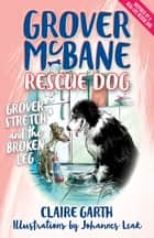 Grover, Stretch and the Broken Leg - Grover McBane Rescue Dog: Book Four ebook by Claire Garth, Johannes Leak