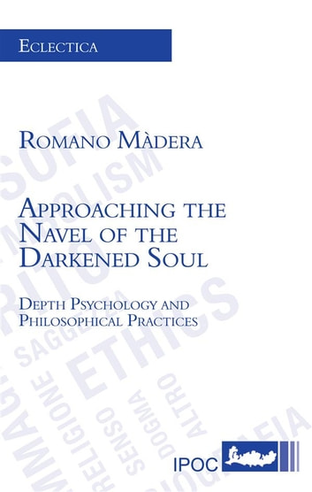 Approaching the Navel of the Darkened Soul - Depth Psychology and Philosophical Practices ebook by Romano Màdera