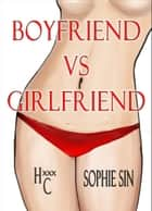 Hardcore XXX: Boyfriend VS Girlfriend (X-Rated One Shot) ebook by Sophie Sin