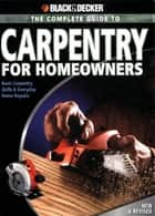 Black & Decker The Complete Guide to Carpentry for Homeowners - Basic Carpentry Skills & Everyday Home Repairs ebook by Chris Marshall