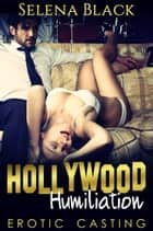 Hollywood Humiliation - Sleeping With Producer Casting Couch ebook by Selena Black