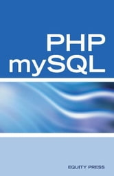 PHP mySQL Web Programming Interview Questions, Answers, and Explanations: PHP mySQL FAQ ebook by Equity Press