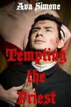 Tempting the Priest ebook by Ava Simone
