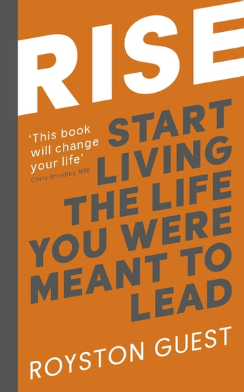 Rise - Start Living the Life You Were Meant to Lead ebook by Royston Guest