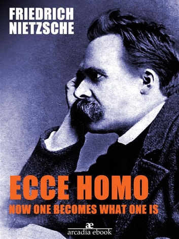 Ecce Homo: How One Becomes What ebook by Friedrich Nietzsche