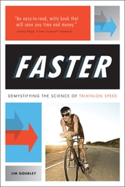 FASTER - Demystifying the Science of Triathlon Speed ebook by Jim Gourley