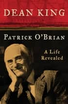 Patrick O'Brian - A Life Revealed ebook by Dean King