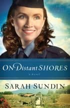On Distant Shores (Wings of the Nightingale Book #2) - A Novel ebook by Sarah Sundin