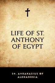Life of St. Anthony of Egypt ebook by St. Athanasius of Alexandria