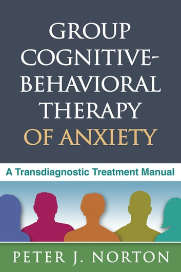 Group Cognitive-Behavioral Therapy of Anxiety - A Transdiagnostic Treatment Manual ebook by Peter J. Norton, PhD