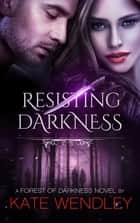 Resisting Darkness ebook by Kate Wendley