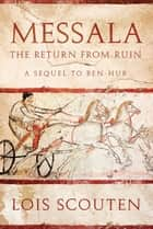 Messala - The Return from Ruin -- A Sequel to Ben-Hur ebook by Lois Scouten