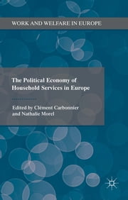 The Political Economy of Household Services in Europe ebook by Clément Carbonnier,Nathalie Morel