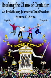 Breaking the Chains of Capitalism, An Evolutionary Journey to True Freedom (Color) ebook by Marco D'Anna