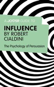 A Joosr Guide to... Influence by Robert Cialdini: The Psychology of Persuasion ebook by Joosr