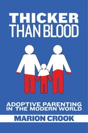 Thicker Than Blood - Adoptive Parenting in the Modern World ebook by Marion Crook,Adam Pertman