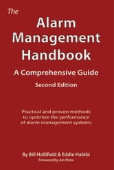 The Alarm Management Handbook - Second Edition - A Comprehensive Guide ebook by Bill Hollifield,Eddie Habibi