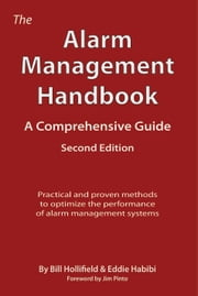 The Alarm Management Handbook - Second Edition - A Comprehensive Guide ebook by Bill Hollifield,Eddie Habibi,Jim Pinto