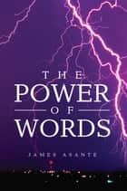 The Power of Words ebook by James Asante