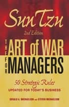 Sun Tzu - The Art of War for Managers: 50 Strategic Rules Updated for Today's Business ebook by Gerald A. Michaelson,Steven Michaelson
