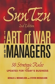 Sun Tzu - The Art of War for Managers - 50 Strategic Rules Updated for Today's Business ebook by Gerald A. Michaelson,Steven Michaelson