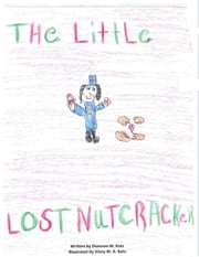 The Little Lost Nutcracker ebook by Shannon Kotz