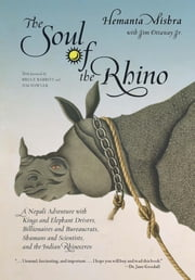 Soul of the Rhino - A Nepali Adventure with Kings and Elephant Drivers, Billionaires and Bureaucrats, Shamans and Scientists and the Indian Rhinoceros ebook by Hemanta Mishra,Jim Fowler,Bruce Babbitt,Jim Ottaway