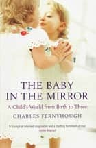 The Baby In The Mirror ebook by Charles Fernyhough