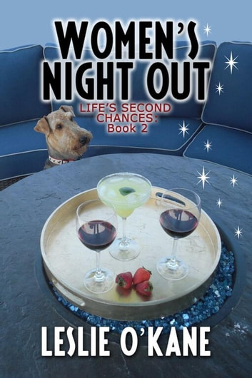 Women's Night Out - Life's Second Chances, #2 ebook by Leslie O'Kane
